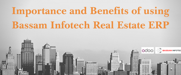 Importance and Benefits of using ERP in the Real Estate Industry | Real Estate ERP