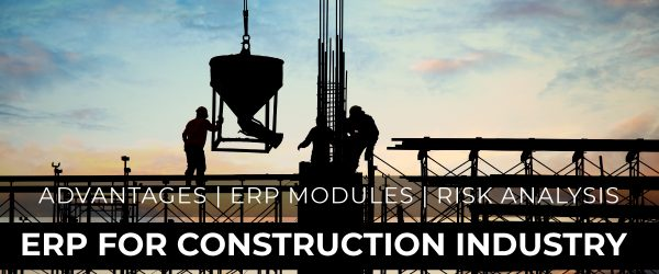 Best ERP for Construction Industry | Advantages of the ERP for Construction Industry | Construction ERP Software Modules | Risk Analysis of Implementing Construction ERP Software