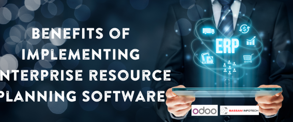 Why you should Implement ERP | Benefits of Implementing Enterprise Resource Planning software