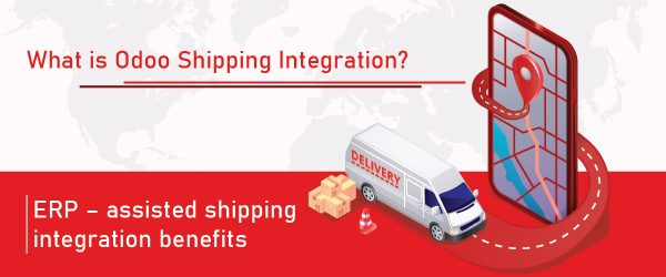 What is Odoo Shipping Integration?   Benefits of Odoo shipping integration   ERP - assisted shipping integration benefit   odoo modules   odoo erp   odoo company   odoo software
