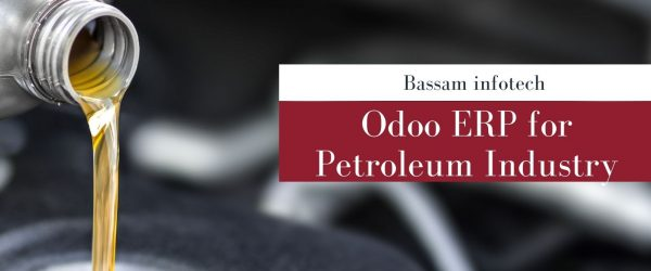 Odoo ERP for Petroleum Industry | Best Erp Software | Erp Implementation | Bassam Infotech Official Odoo Partner