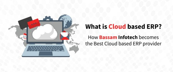 What is Cloud based ERP? | How Bassam Infotech becomes The Best Cloud based ERP provider | Why Bassam Infotech Cloud ERP