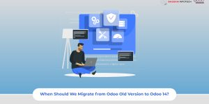 Odoo 14 Migration | Who needs to migrate to Odoo 14 | When Should We Migrate from Odoo Old Version to Odoo 14 | Odoo update | Odoo upgrade | Odoo Partner